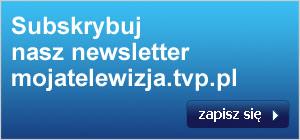 Subskrybuj nasz newsletter mojatelewizja.tvp.pl